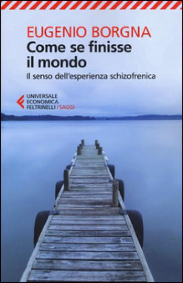 Come se finisse il mondo. Il senso dell'esperienza schizofrenica - Eugenio Borgna   Thecosgala.com
