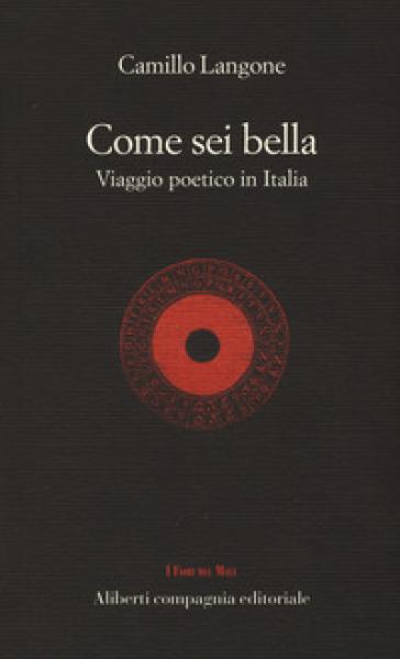 Come sei bella. Viaggio poetico in Italia - C. Langone |