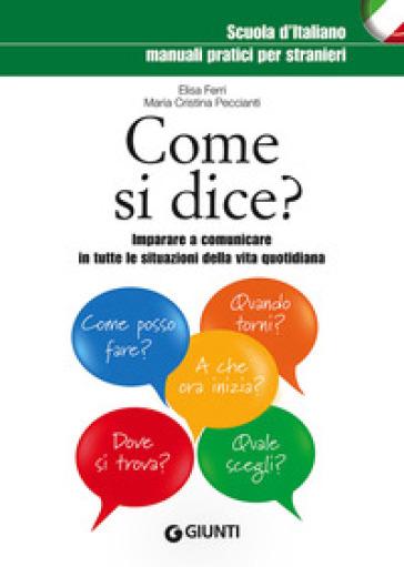 Come si dice? Imparare a comunicare in tutte le situazioni della vita quotidiana - Elisa Ferri |