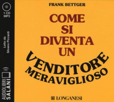 Come si diventa un venditore meraviglioso letto da Silvano Piccardi. Audiolibro. CD Audio formato MP3 - Frank Bettger pdf epub