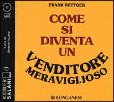Come si diventa un venditore meraviglioso. Ediz. integrale. Audiolibro. CD Audio formato MP3 - Frank Bettger pdf epub