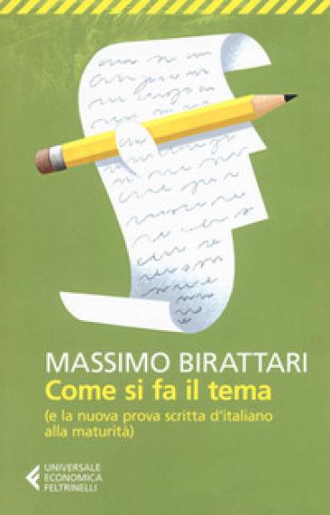 Come si fa il tema. (E la nuova prova scritta d'italiano alla maturità) - Massimo Birattari | Jonathanterrington.com