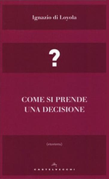 Come si prende una decisione - Ignazio Di Loyola (santo) | Ericsfund.org