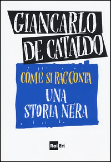Come si racconta una storia nera - Giancarlo De Cataldo |