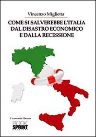 Come si salverebbe l'Italia dal disastro economico e dalla recessione - Vincenzo Miglietta | Thecosgala.com