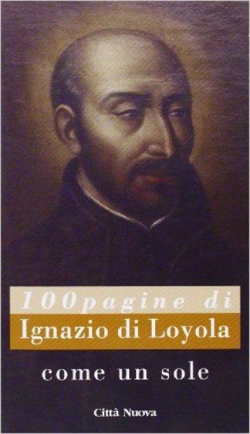 Come un sole. 100 pagine di Ignazio di Loyola - Paolo Monaco | Rochesterscifianimecon.com