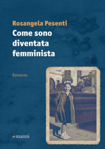 Come sono diventata femminista - Rosangela Pesenti |