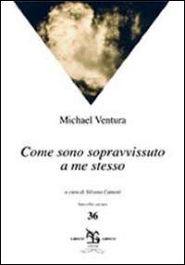 Come sono sopravvissuto a me stesso - Michael Ventura  