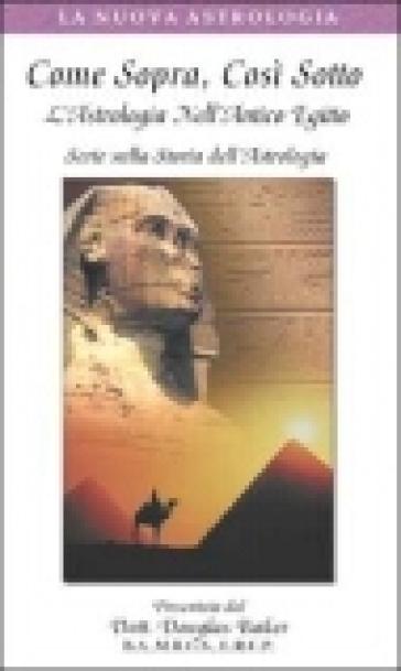Come sopra, così sotto. L'astrologia nell'antico Egitto. Con videocassetta - Douglas Baker  