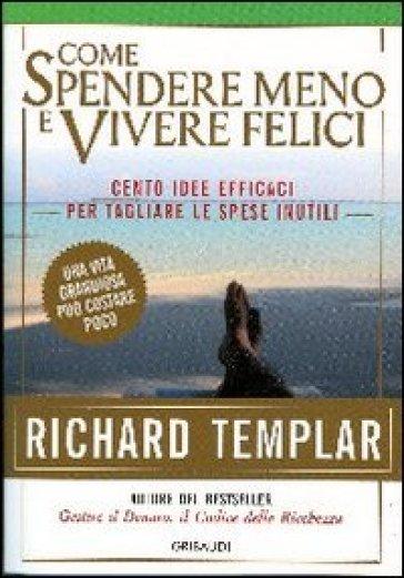Come spendere meno e vivere felici - Richard Templar | Ericsfund.org