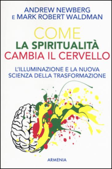 Come la spiritualità cambia il cervello - Andrew Newberg   Rochesterscifianimecon.com