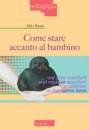 Come stare accanto al bambino - Aldo Basso | Thecosgala.com