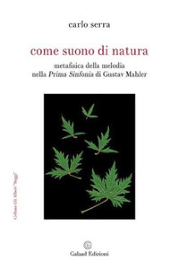 Come suono di natura. Metafisica della melodia nella Prima Sinfonia di Gustav Mahler - Carlo Serra pdf epub