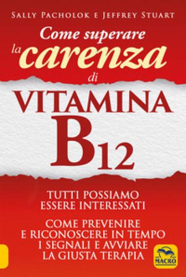 Come superare la carenza di vitamina B12 - Sally Pacholok |