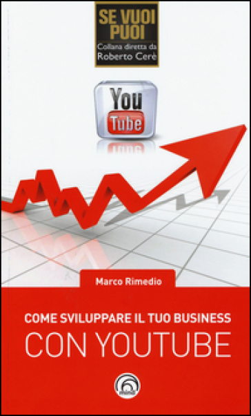 Come sviluppare il tuo business con YouTube - Marco Rimedio |