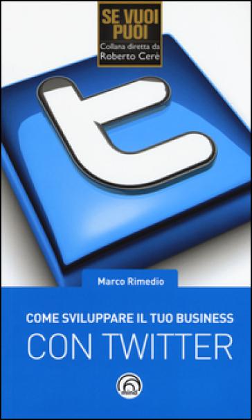 Come sviluppare il tuo business con Twitter - Marco Rimedio |
