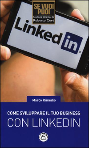 Come sviluppare il tuo business con LinkedIn - Marco Rimedio pdf epub
