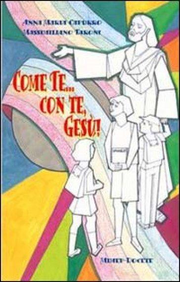 Come te... con te, Gesù! Sussidio per catechisti, sacerdoti e genitori per formare una coscenza missionaria nei bambini e ragazzi - Anna M. Capurro |