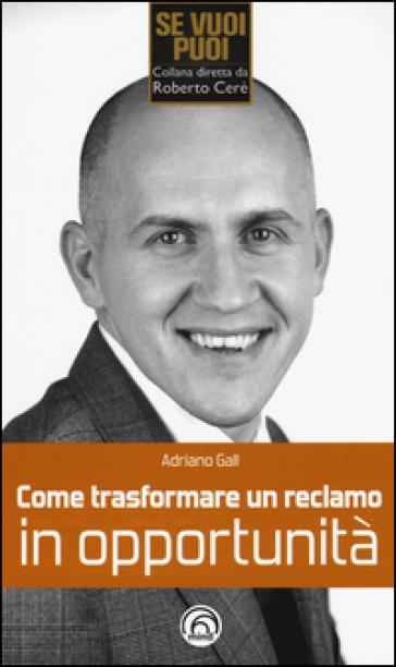Come trasformare un reclamo in opportunità - Adriano Gall | Jonathanterrington.com