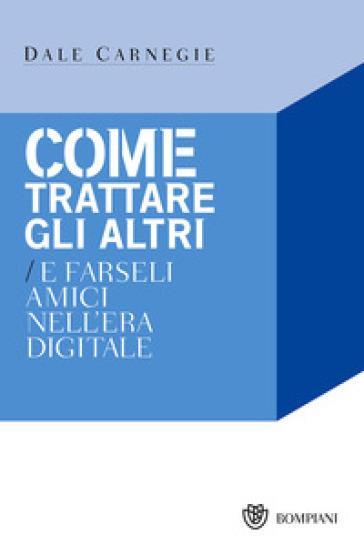 Come trattare gli altri nell'era digitale - Dale Carnegie | Jonathanterrington.com