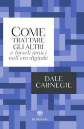 Come trattare gli altri nell'era digitale - Dale Carnegie