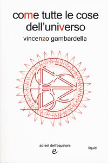 Come tutte le cose dell'universo - Vincenzo Gambardella |