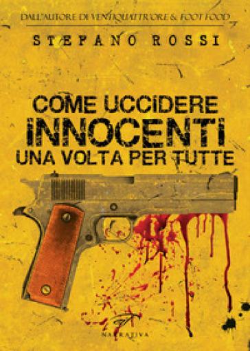 Come uccidere Innocenti una volta per tutte - Stefano Rossi | Rochesterscifianimecon.com