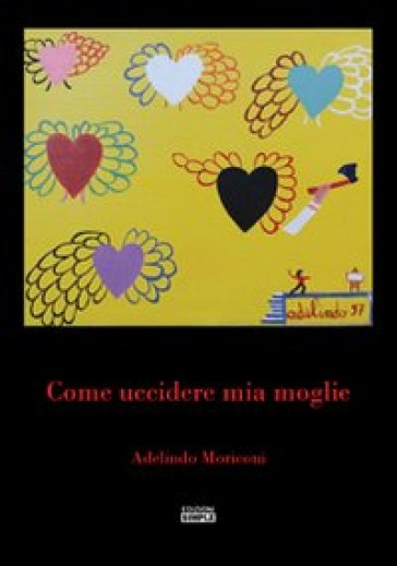 Come uccidere mia moglie - Adelindo Moriconi |