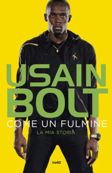 Come un fulmine. La mia storia - Usain Bolt |