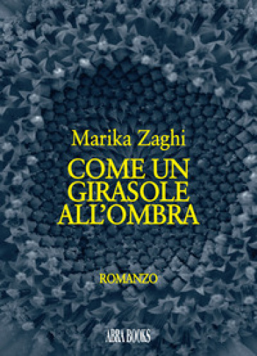 Come un girasole all'ombra - Marika Zaghi | Jonathanterrington.com