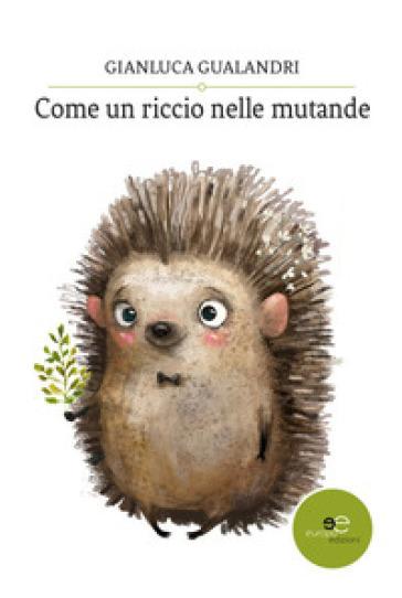 Come un riccio nelle mutande - Gianluca Gualandri |