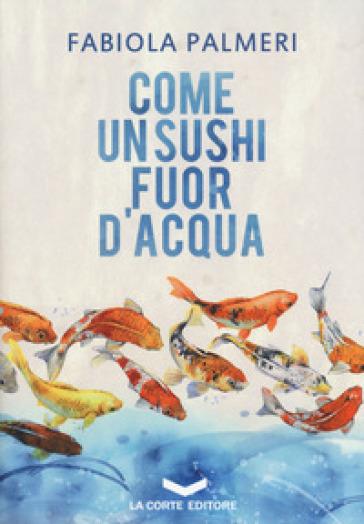 Come un sushi fuor d'acqua - Fabiola Palmeri | Rochesterscifianimecon.com