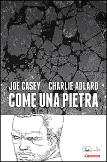 Come una pietra - Joe Casey |