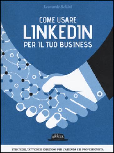 Come usare LinkedIn per il tuo business - Leonardo Bellini  