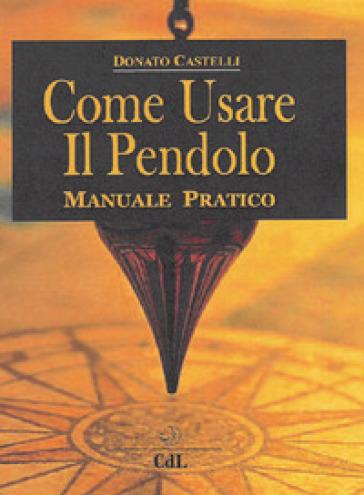 Come usare il pendolo - Donato Castelli pdf epub