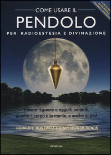 Come usare il pendolo per radioestesia e divinazione. Con gadget - Ronald L. Bonewitz |