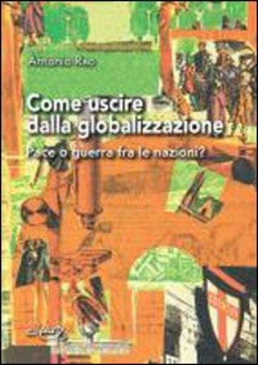 Come uscire dalla globalizzazione. Pace o guerra fra le nazioni?