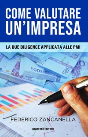 Come valutare un'impresa. Le due diligence applicata alle PMI - Federico Zancanella |