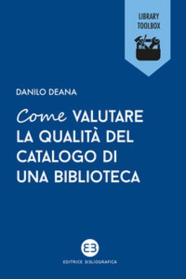Come valutare la qualità del catalogo di una biblioteca - Danilo Deana |