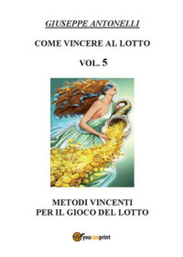 Come vincere al lotto. 5. - Giuseppe Antonelli | Rochesterscifianimecon.com