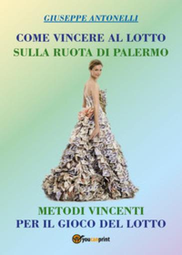 Come vincere al lotto sulla ruota di Palermo - Giuseppe Antonelli | Rochesterscifianimecon.com