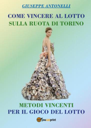 Come vincere al lotto sulla ruota di Torino - Giuseppe Antonelli | Rochesterscifianimecon.com