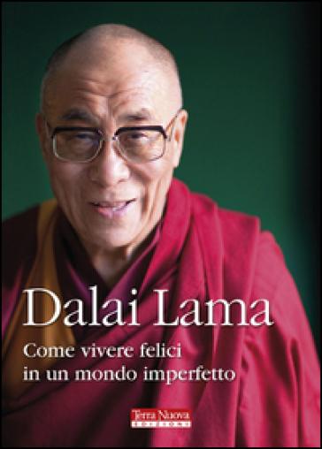 Come vivere felici in un mondo imperfetto - Dalai Lama  