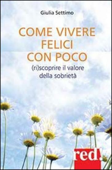 Come vivere felici con poco. (Ri)scoprire il valore della sobrietà - Giulia Settimo | Thecosgala.com