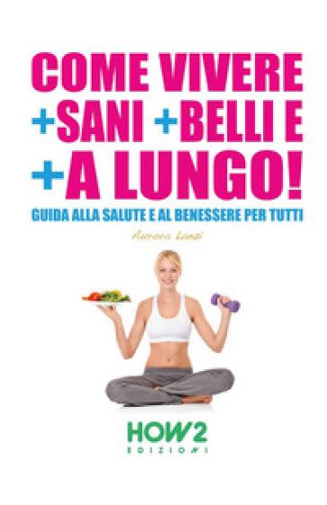 Come vivere + sani + belli e + a lungo
