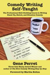 Comedy Writing Self-Taught: The Professional Skill-Building Course in Writing Stand-Up, Sketch and Situation Comedy