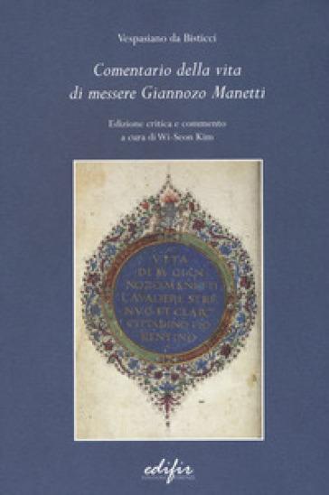 Comentario della vita di messere Giannozzo Manetti. Ediz. critica - Vespasiano da Bisticci | Kritjur.org