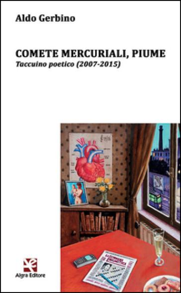 Comete mercuriali, piume. Taccuino poetico (2007-2015) - Aldo Gerbino |