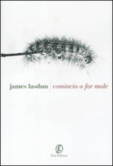 Comincia a far male - James Lasdun |
