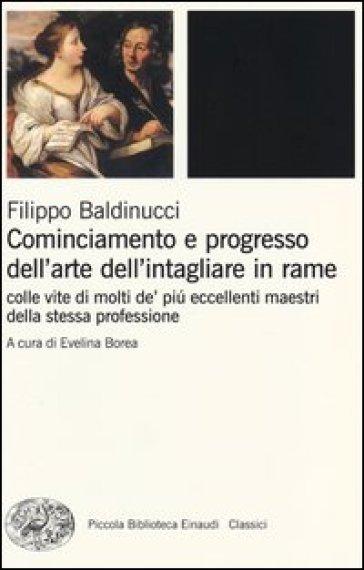 Cominciamento e progresso dell'arte dell'intagliare in rame. Colle vite di molti de' più eccellenti maestri della stessa professione - Filippo Baldinucci |